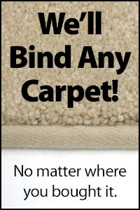 We'll Bind Any Carpet! No matter where you bought it.